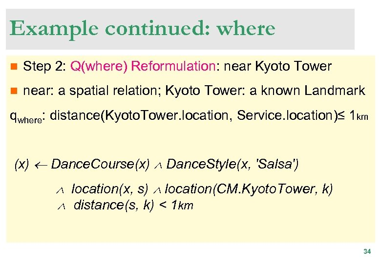 Example continued: where n Step 2: Q(where) Reformulation: near Kyoto Tower n near: a