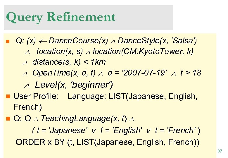 Query Refinement n Q: (x) Dance. Course(x) Dance. Style(x, 'Salsa') location(x, s) location(CM. Kyoto.