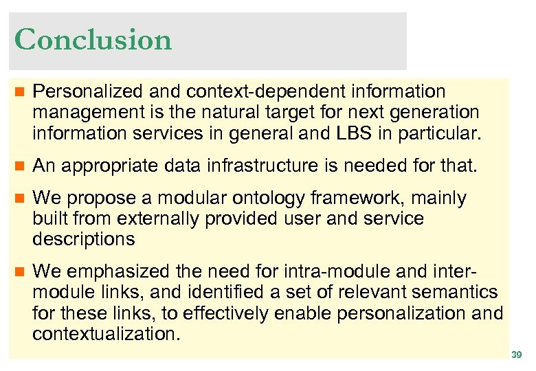 Conclusion n Personalized and context-dependent information management is the natural target for next generation