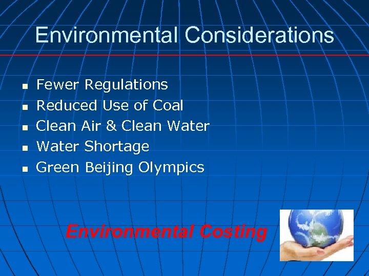 Environmental Considerations n n n Fewer Regulations Reduced Use of Coal Clean Air &