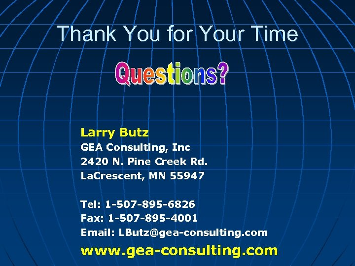 Thank You for Your Time Larry Butz GEA Consulting, Inc 2420 N. Pine Creek