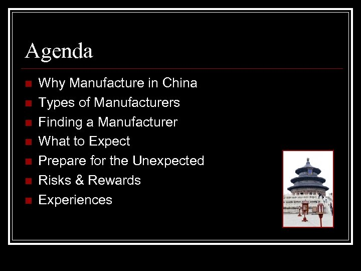 Agenda n n n n Why Manufacture in China Types of Manufacturers Finding a