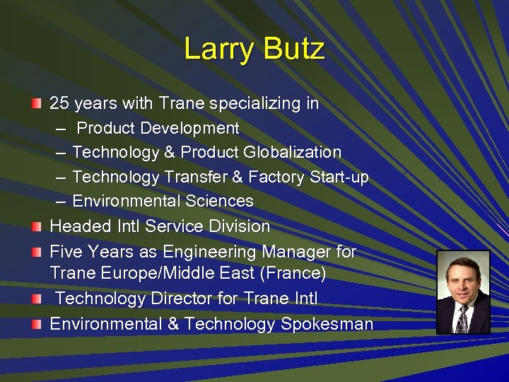 Larry Butz 25 years with Trane specializing in – Product Development – Technology &