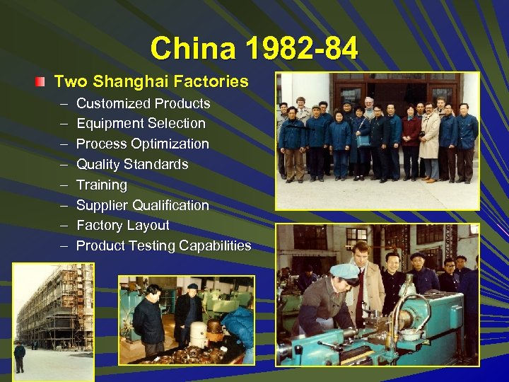 China 1982 -84 Two Shanghai Factories – – – – Customized Products Equipment Selection
