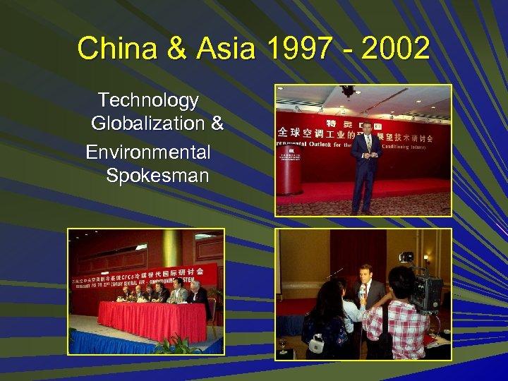 China & Asia 1997 - 2002 Technology Globalization & Environmental Spokesman
