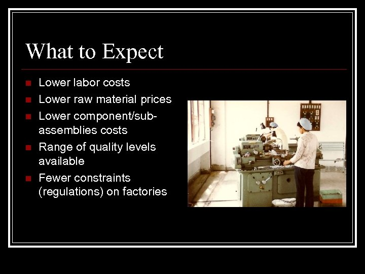 What to Expect n n n Lower labor costs Lower raw material prices Lower