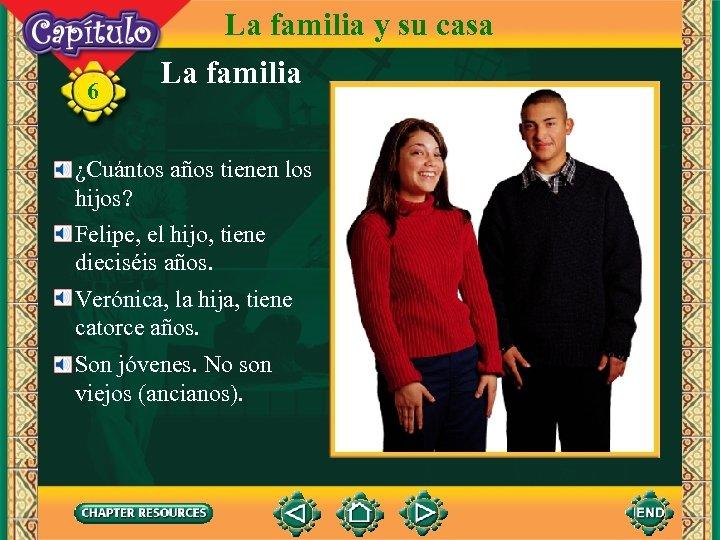 6 La familia y su casa La familia ¿Cuántos años tienen los hijos? Felipe,