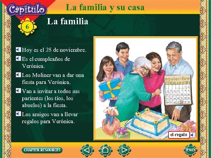 6 La familia y su casa La familia Hoy es el 28 de noviembre.