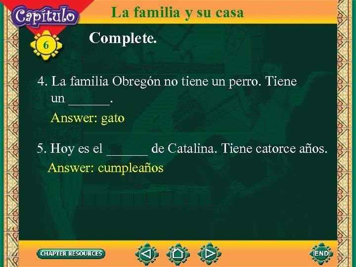 La familia y su casa 6 Complete. 4. La familia Obregón no tiene un