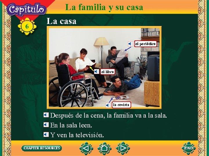 6 La familia y su casa La casa el periódico el libro la revista