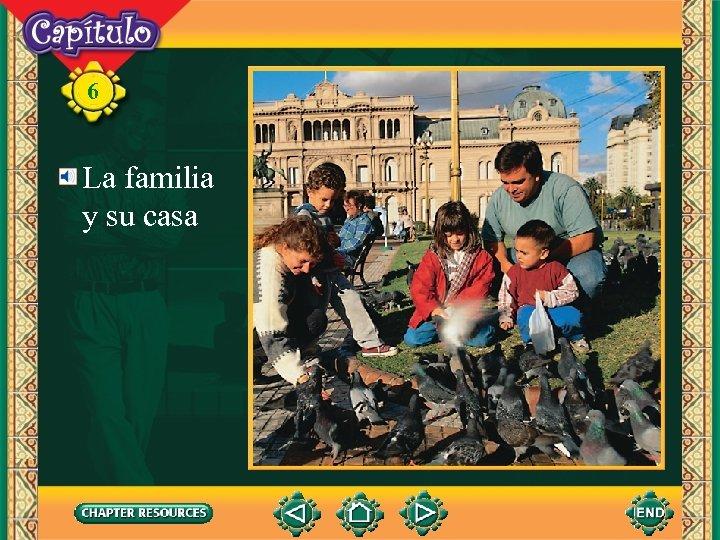 6 La familia y su casa