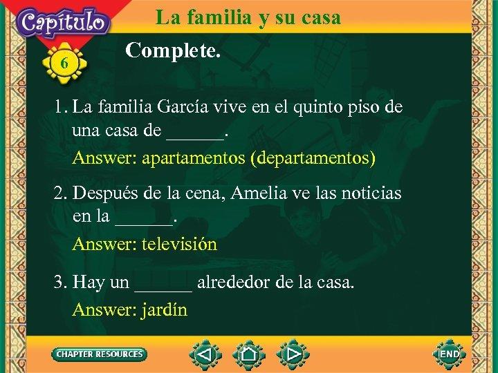 6 La familia y su casa Complete. 1. La familia García vive en el