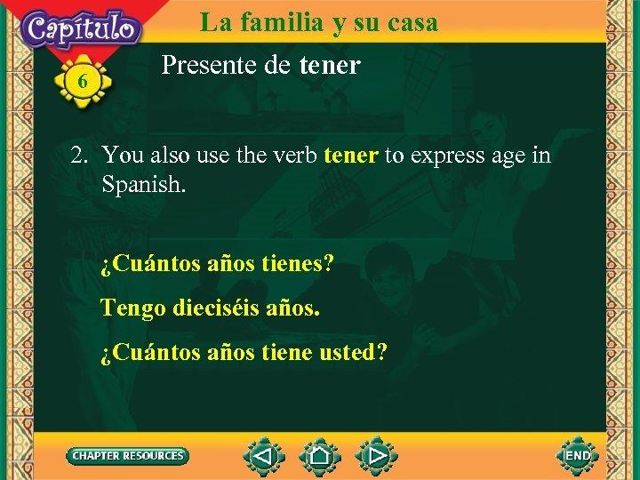 6 La familia y su casa Presente de tener 2. You also use the