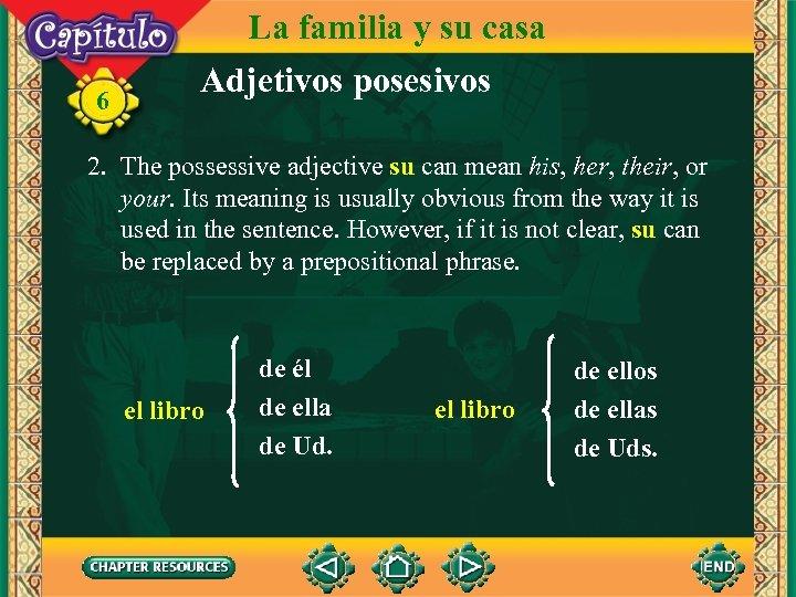 6 La familia y su casa Adjetivos posesivos 2. The possessive adjective su can