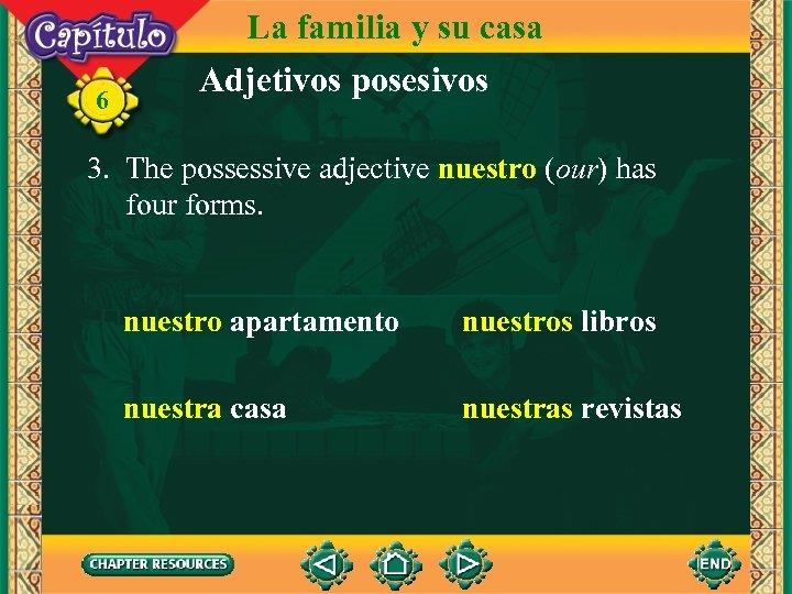 6 La familia y su casa Adjetivos posesivos 3. The possessive adjective nuestro (our)