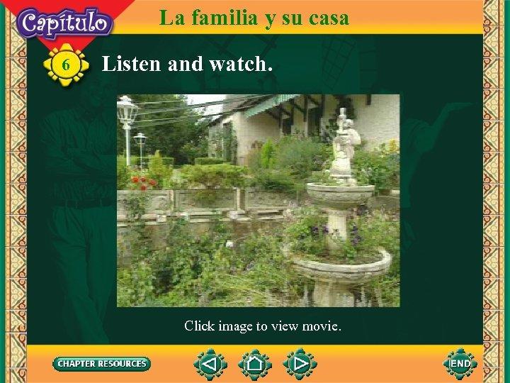 La familia y su casa 6 Listen and watch. Click image to view movie.
