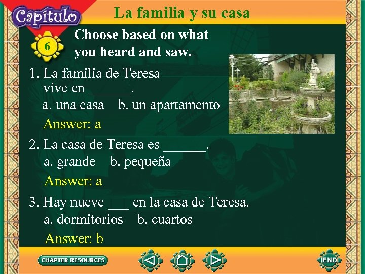 La familia y su casa 6 Choose based on what you heard and saw.