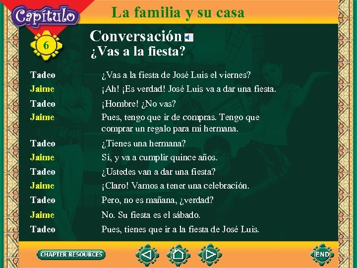 6 La familia y su casa Conversación ¿Vas a la fiesta? Tadeo Jaime ¿Vas