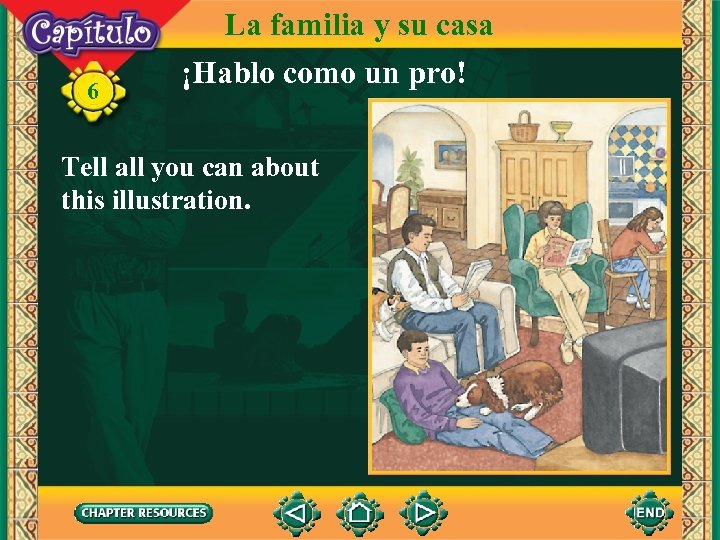 6 La familia y su casa ¡Hablo como un pro! Tell all you can
