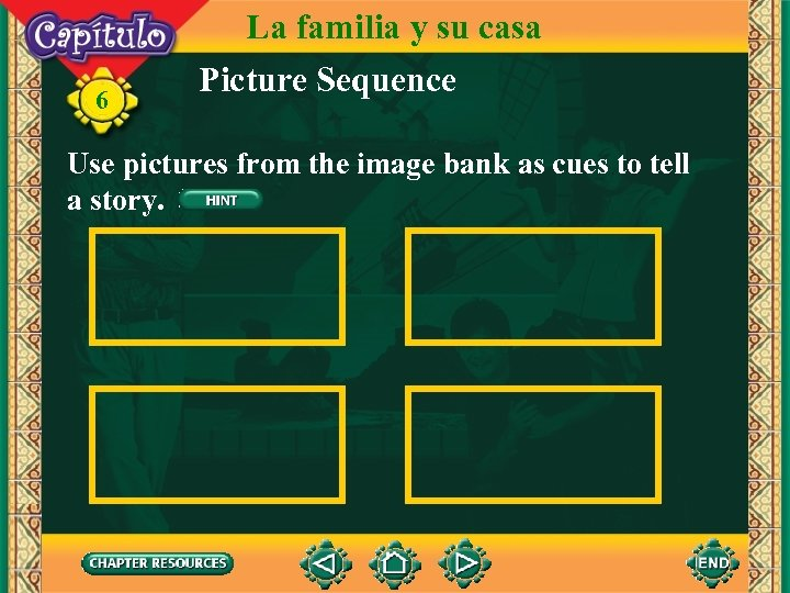 6 La familia y su casa Picture Sequence Use pictures from the image bank