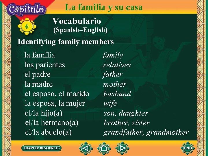 6 La familia y su casa Vocabulario (Spanish–English) Identifying family members la familia los