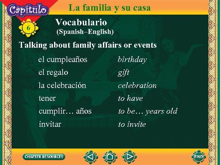 6 La familia y su casa Vocabulario (Spanish–English) Talking about family affairs or events