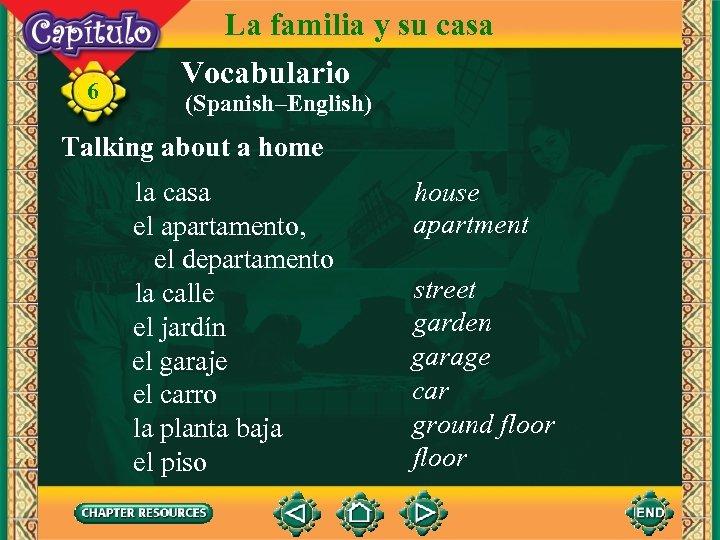 6 La familia y su casa Vocabulario (Spanish–English) Talking about a home la casa