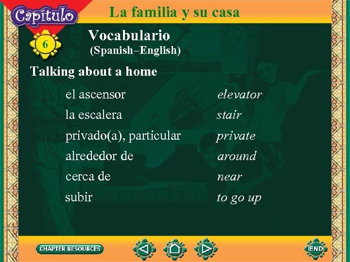 6 La familia y su casa Vocabulario (Spanish–English) Talking about a home el ascensor