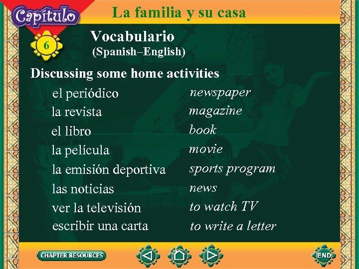 6 La familia y su casa Vocabulario (Spanish–English) Discussing some home activities newspaper el