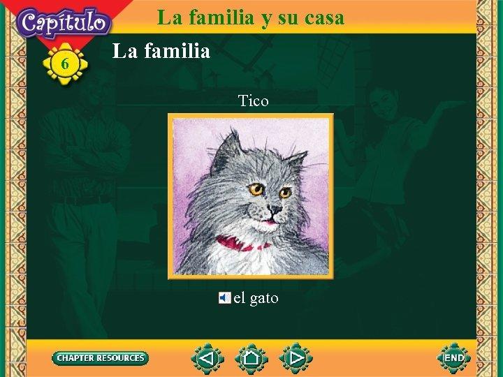 6 La familia y su casa La familia Tico el gato