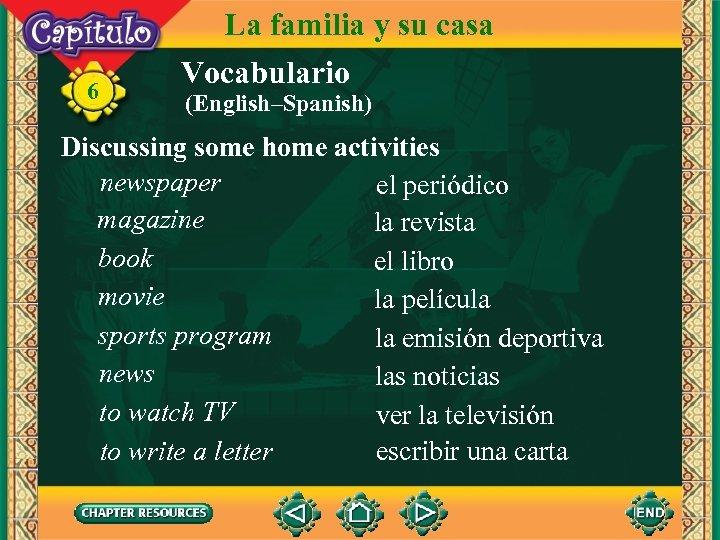 6 La familia y su casa Vocabulario (English–Spanish) Discussing some home activities newspaper el