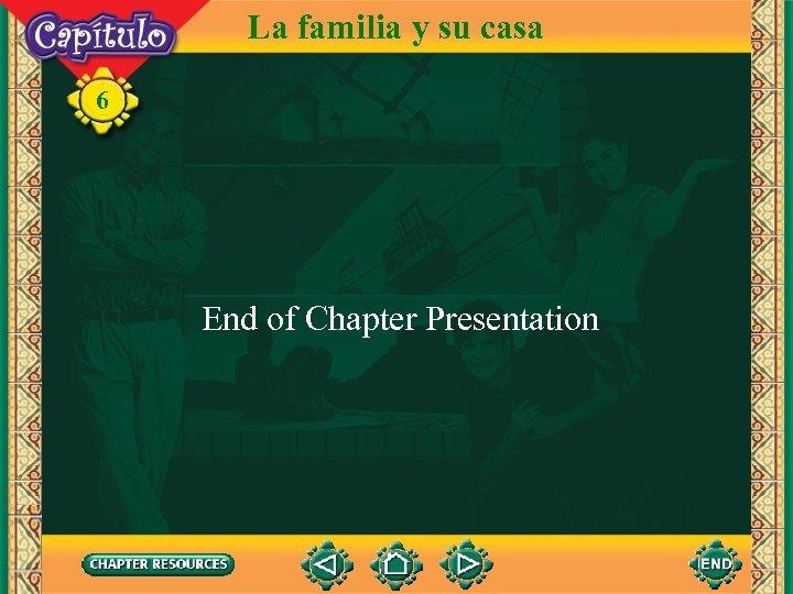 La familia y su casa 6 End of Chapter Presentation