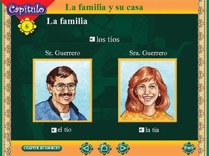6 La familia y su casa La familia los tíos Sr. Guerrero el tío