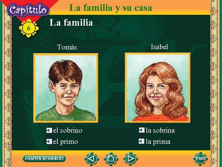 6 La familia y su casa La familia Tomás Isabel el sobrino el primo