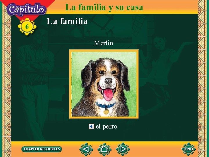 6 La familia y su casa La familia Merlin el perro