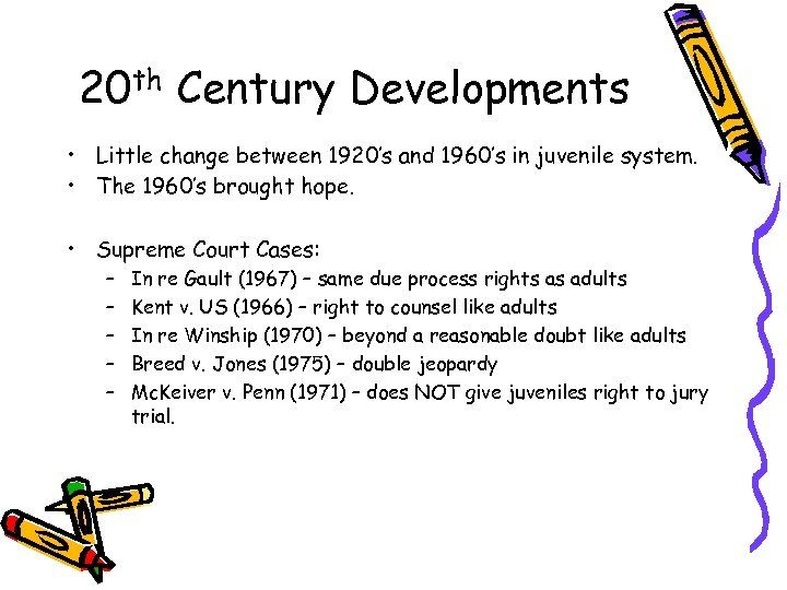 20 th Century Developments • Little change between 1920's and 1960's in juvenile system.