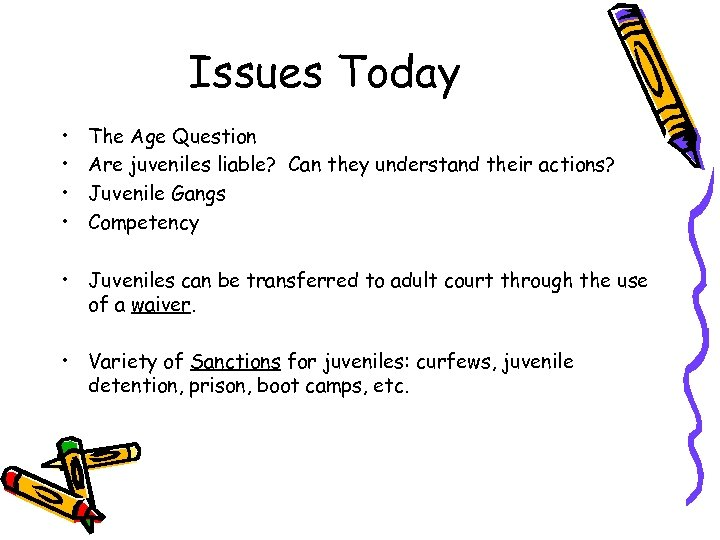 Issues Today • • The Age Question Are juveniles liable? Can they understand their