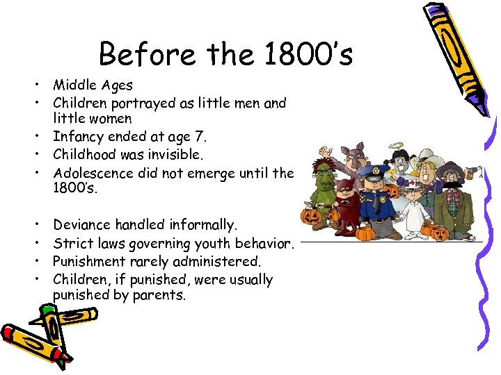 Before the 1800's • Middle Ages • Children portrayed as little men and little