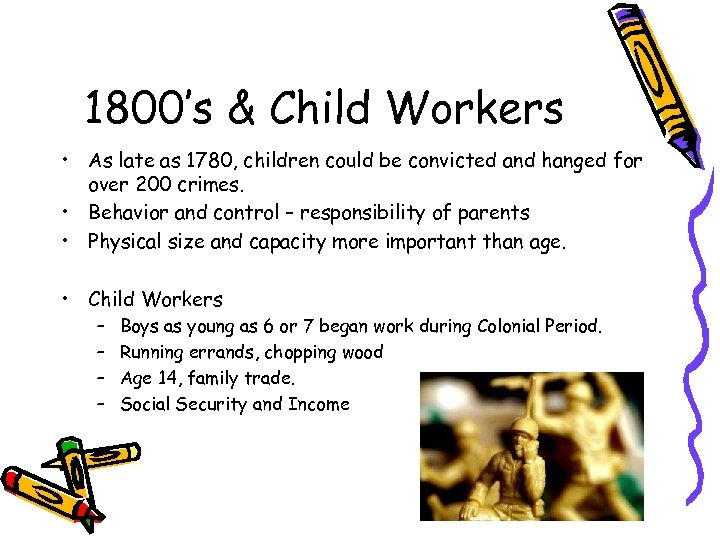 1800's & Child Workers • As late as 1780, children could be convicted and