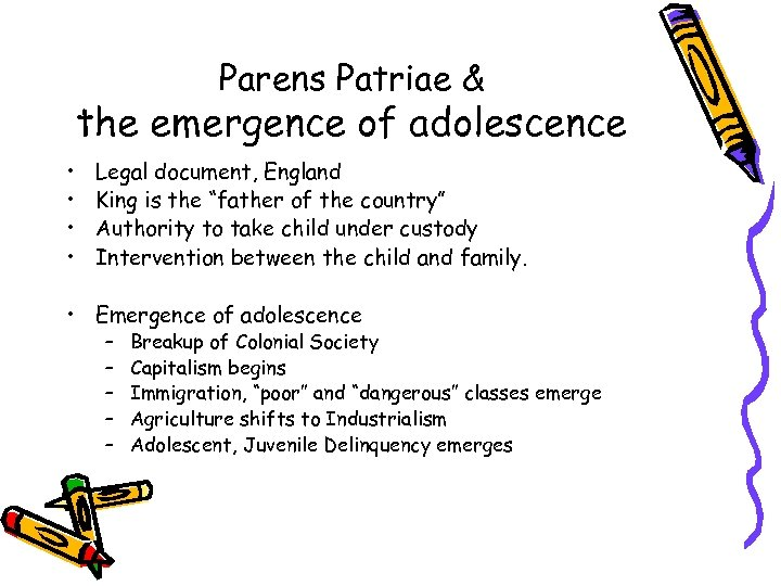 Parens Patriae & the emergence of adolescence • • Legal document, England King is