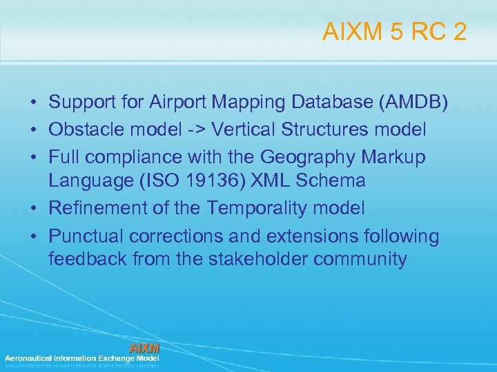 AIXM 5 RC 2 • Support for Airport Mapping Database (AMDB) • Obstacle model