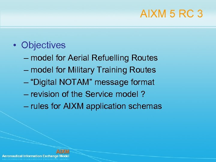 AIXM 5 RC 3 • Objectives – model for Aerial Refuelling Routes – model