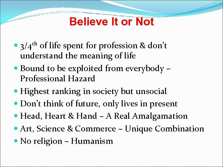 Believe It or Not 3/4 th of life spent for profession & don't understand
