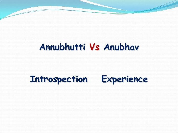 Annubhutti Vs Anubhav Introspection Experience