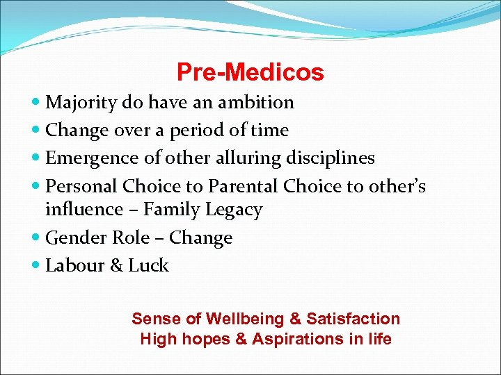 Pre-Medicos Majority do have an ambition Change over a period of time Emergence of