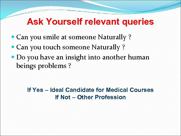 Ask Yourself relevant queries Can you smile at someone Naturally ? Can you touch