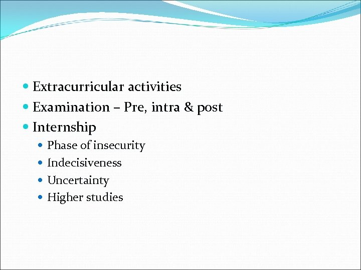 Extracurricular activities Examination – Pre, intra & post Internship Phase of insecurity Indecisiveness