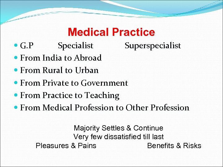 Medical Practice G. P Specialist Superspecialist From India to Abroad From Rural to Urban