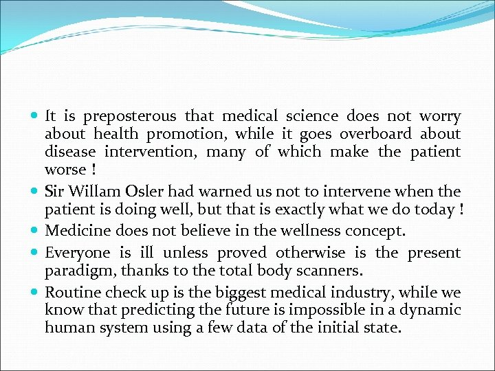 It is preposterous that medical science does not worry about health promotion, while