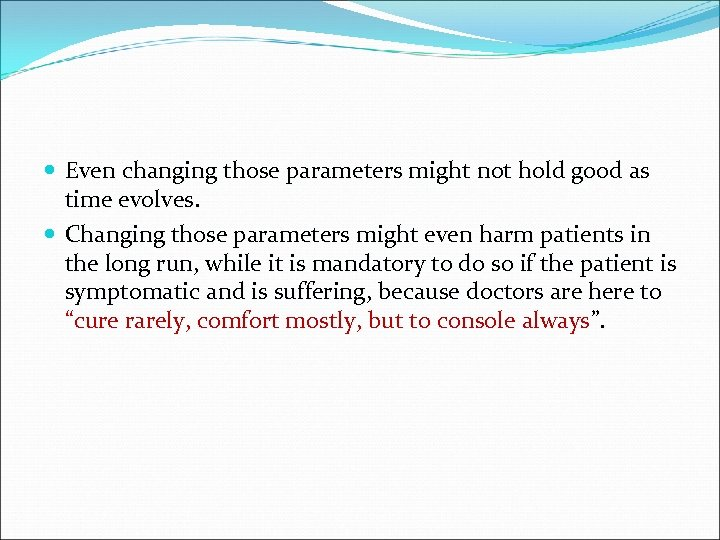 Even changing those parameters might not hold good as time evolves. Changing those